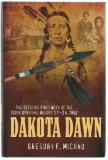 Dakota Dawn: The Decisive First Week of the Sioux Uprising, August 17-24, 1862