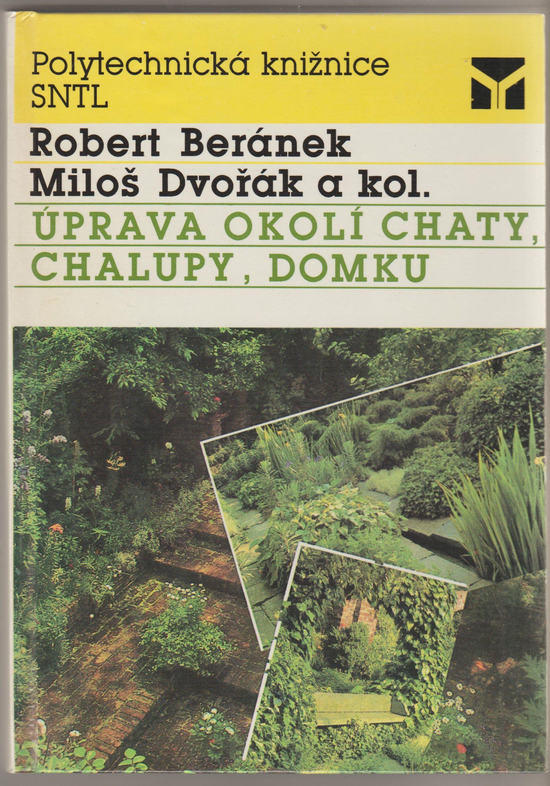 Úprava okolí chaty, chalupy, domku - Robert Beránek, Miloš Dvořák a kol.