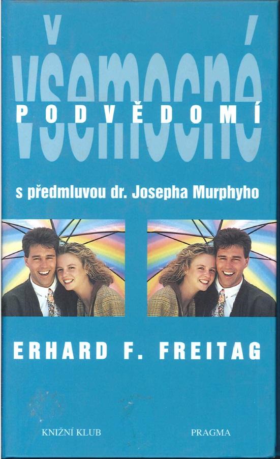 Všemocné podvědomí s předmluvou dr.Josepha Merphyho - Erhard F. Freitag
