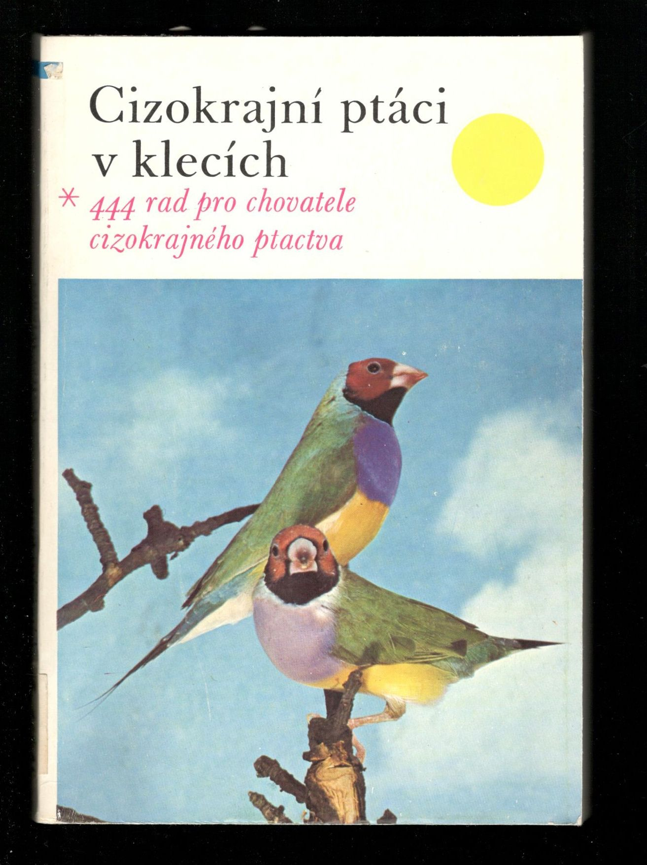 Cizokrajní ptáci v klecích - 444 rad pro chovatele cizokrajného ptactva