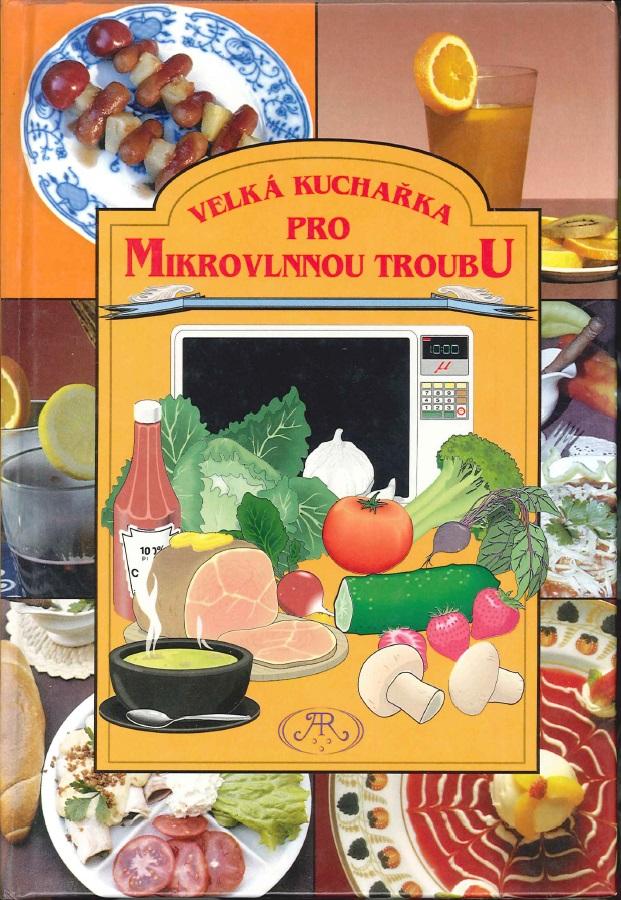 Velká kuchařka pro mikrovlnou troubu - Irena Drábková, Jana Pokorná