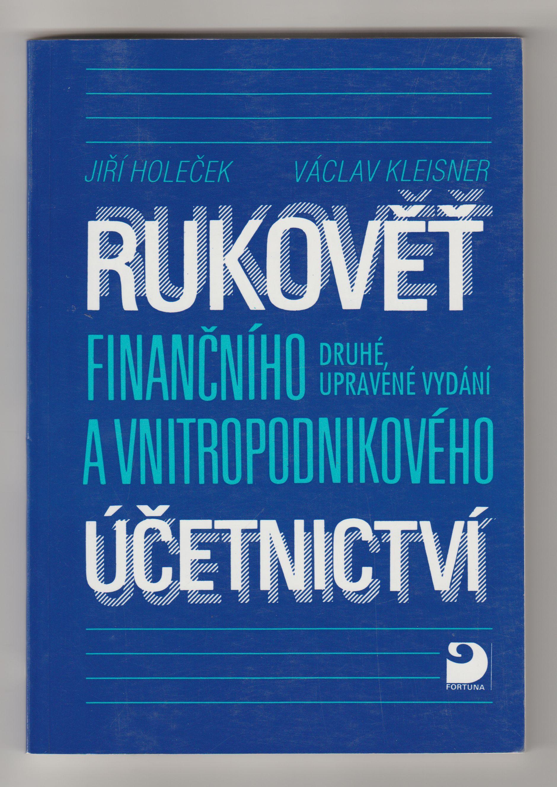 Rukověť finančního a vnitropodnikového účetnictví - Jiří Holeček,Václav Kleisner