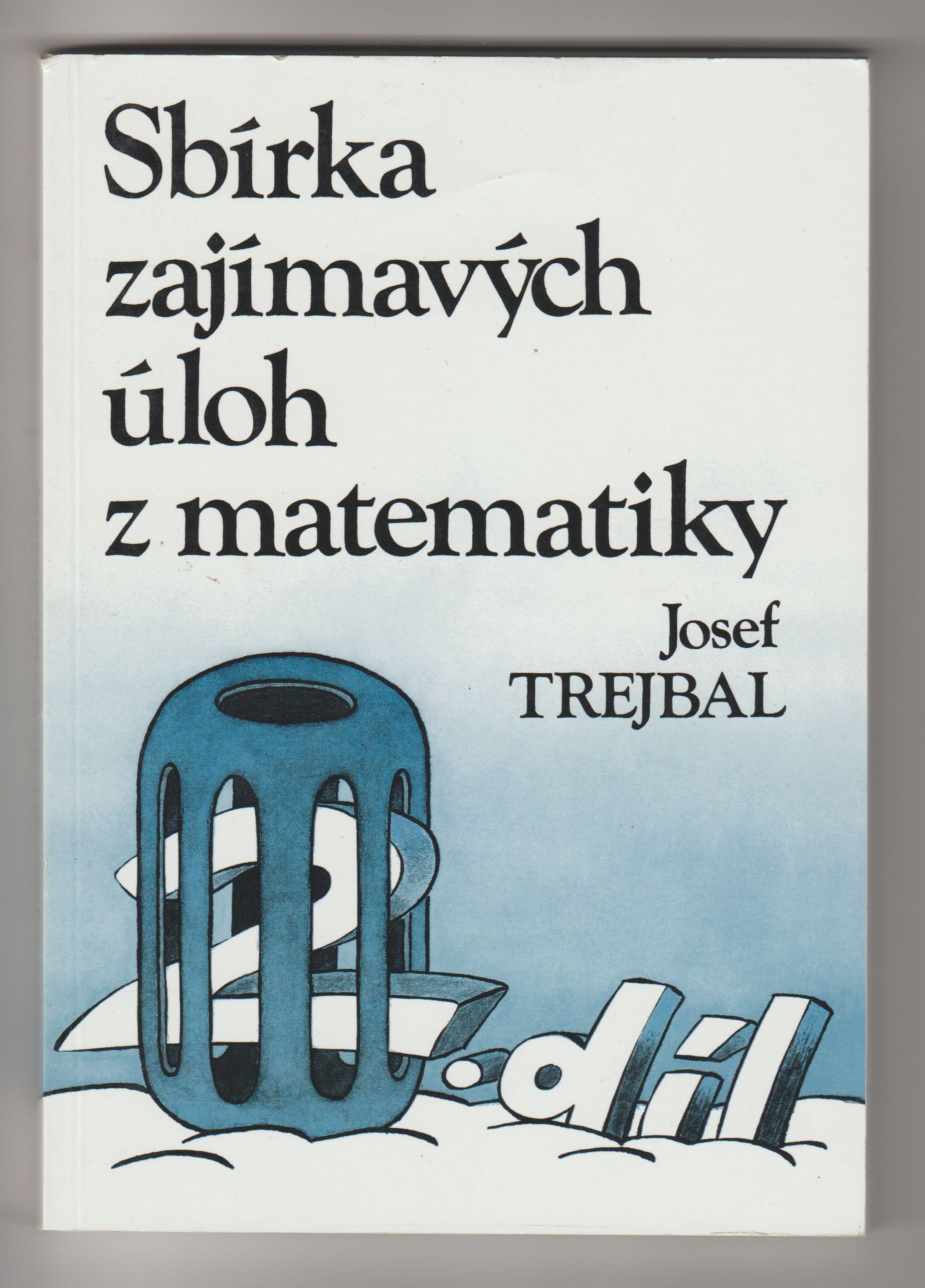 Sbírka zajímavých úloh z matematiky - Josef Trejbal
