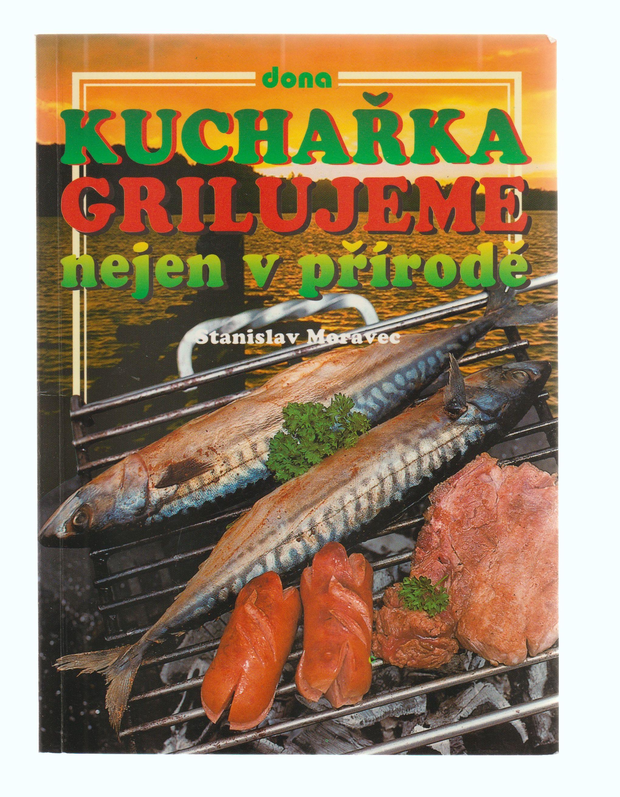 Kuchařka - Grilujeme nejen v přírodě - Stanislav Moravec