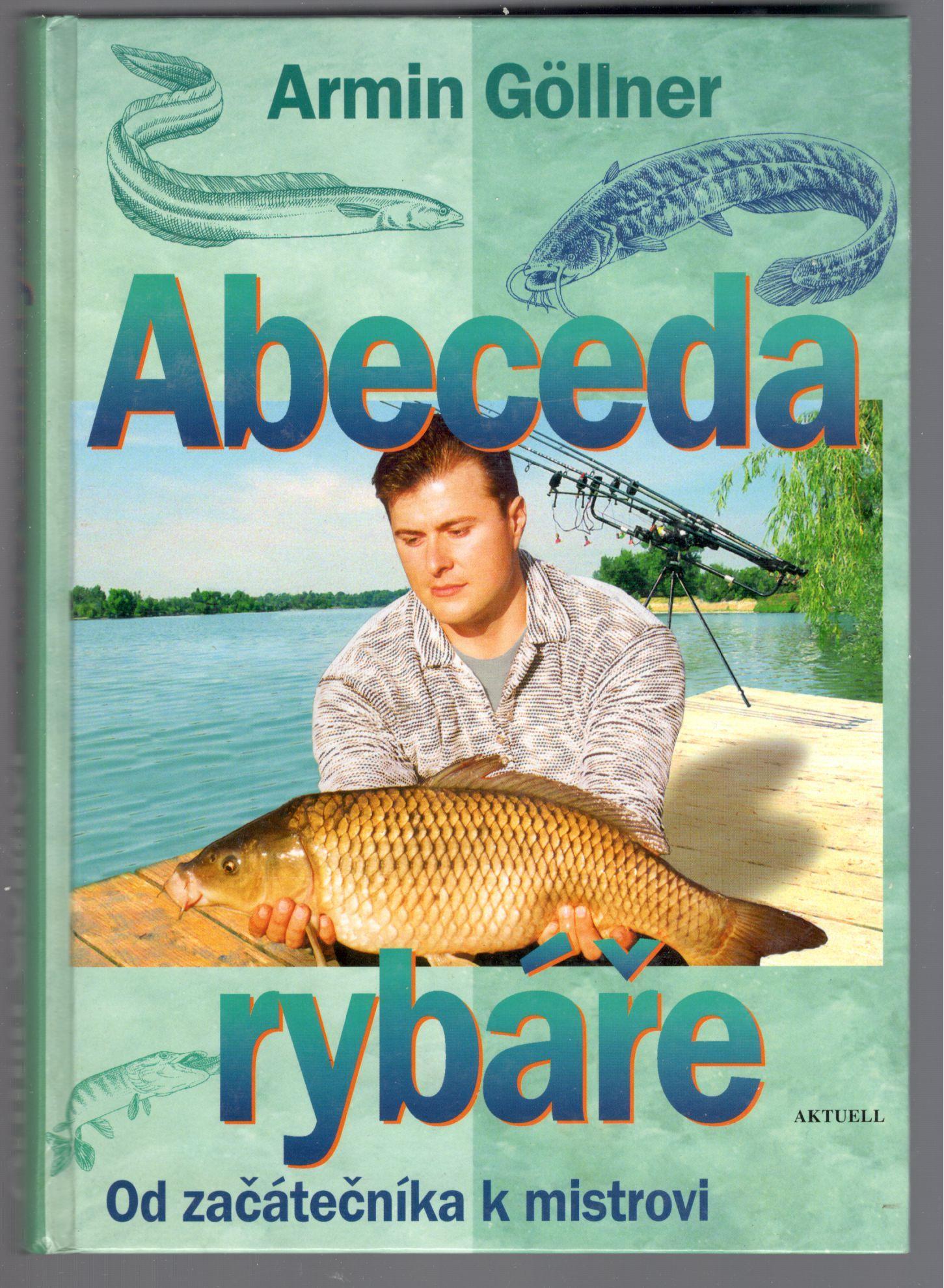 Abeceda rybáře od začátečníka k mistrovi - Armin Göllner