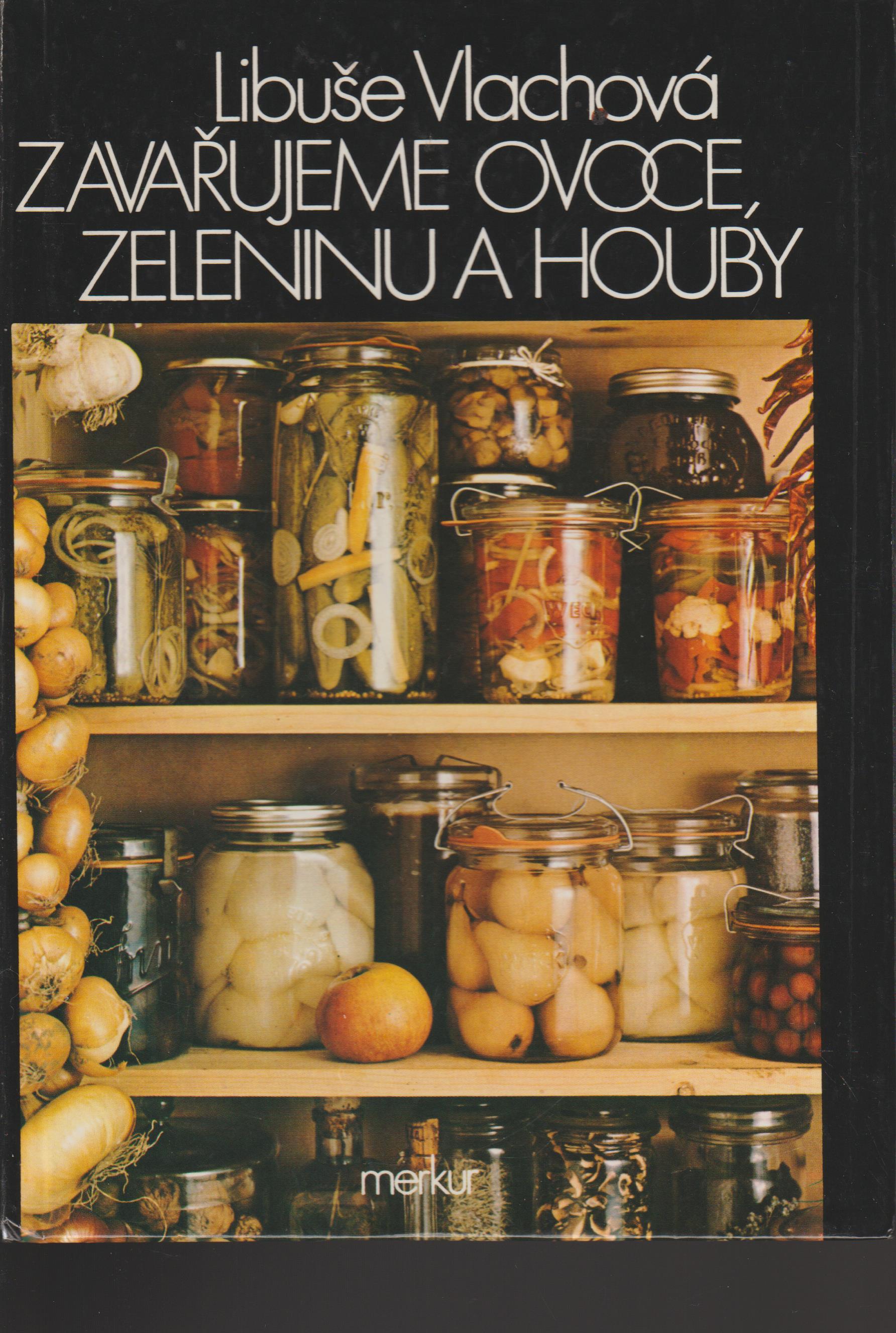 Zavařujeme ovoce, zeleninu a houby - Libuše Vlachová