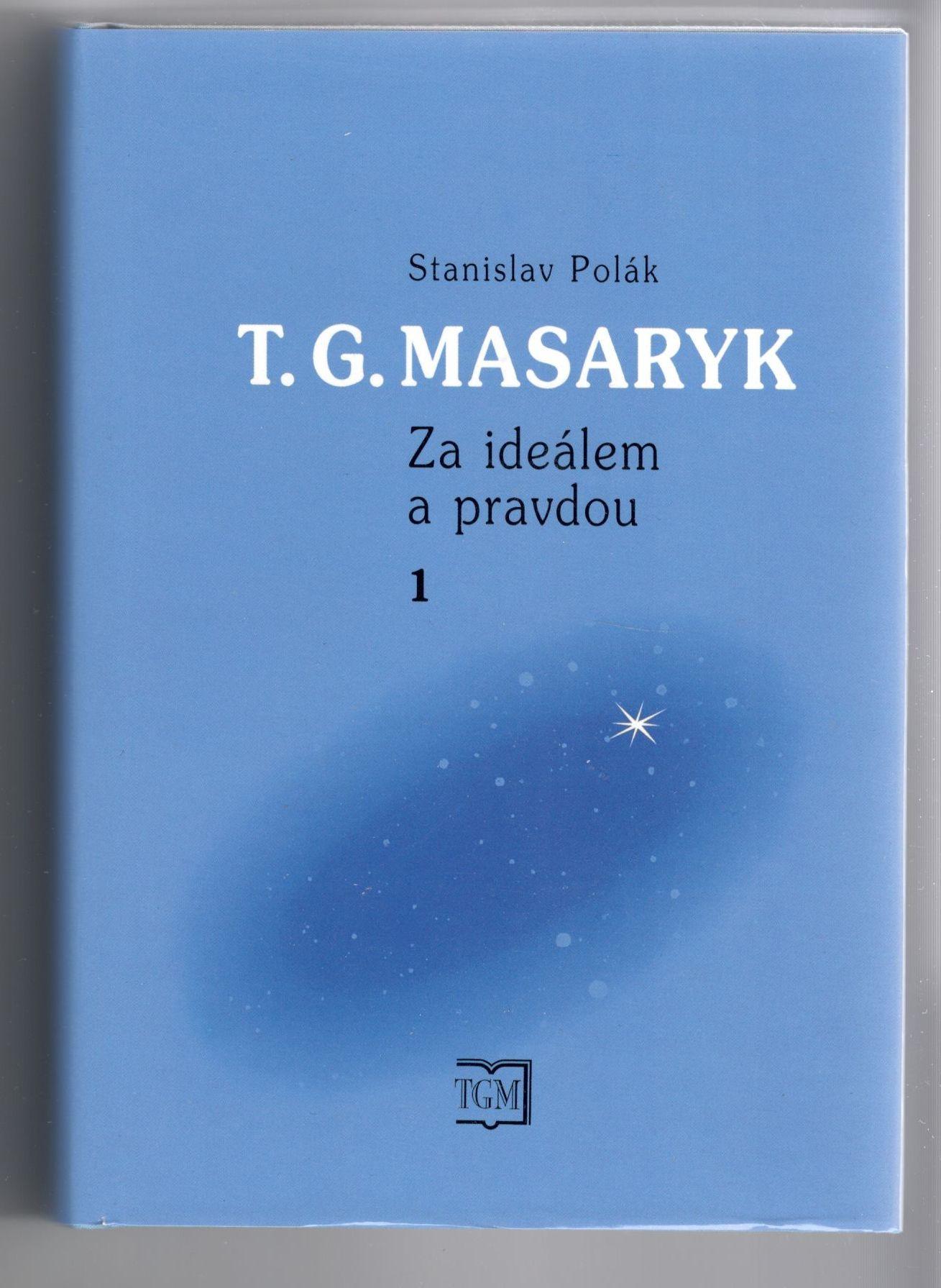 T. G. Masaryk - Za ideálem a pravdou - Stanislav Polák