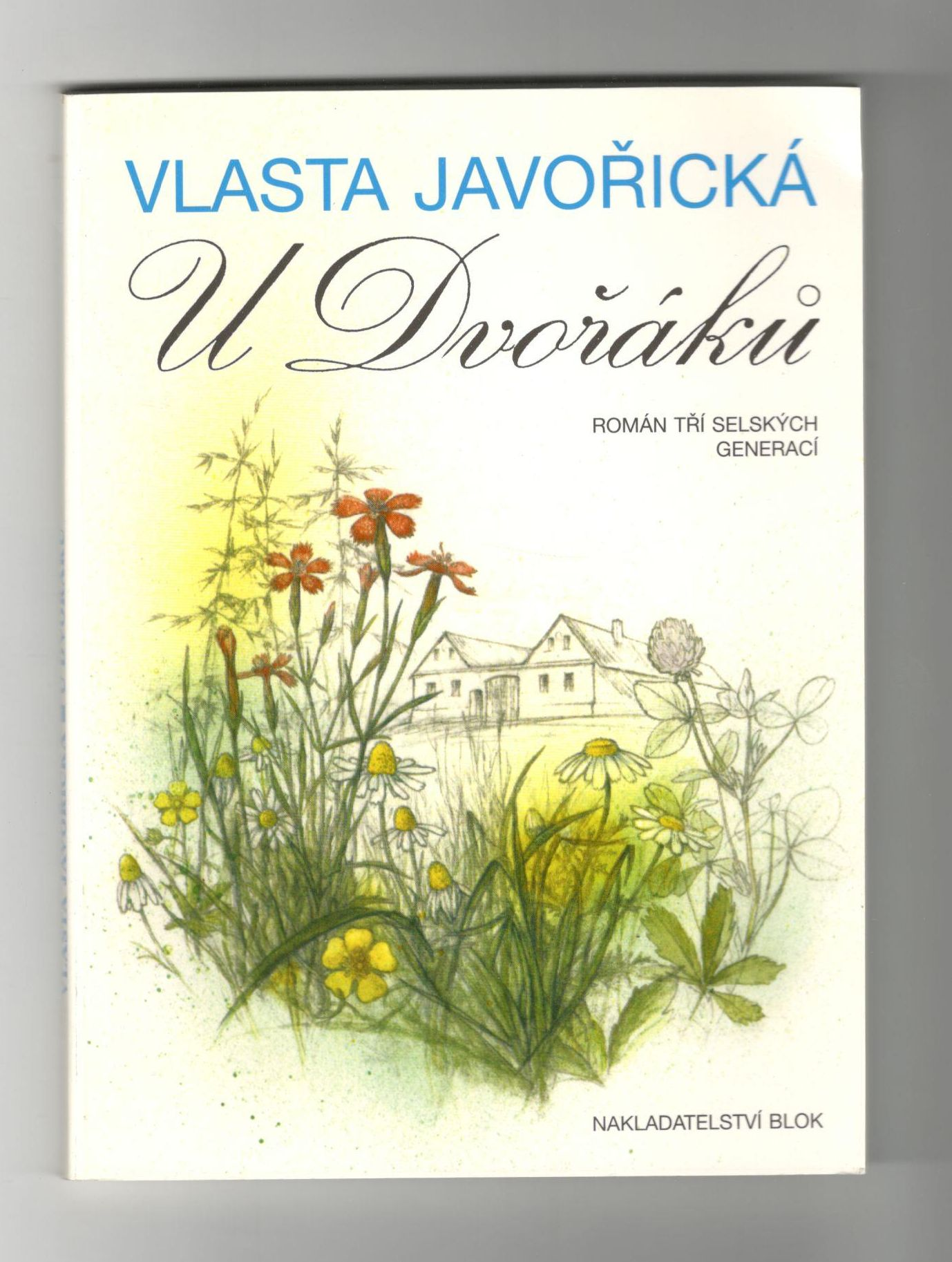 U Dvořáků - Vlasta Javořická (Román tří selských generací)