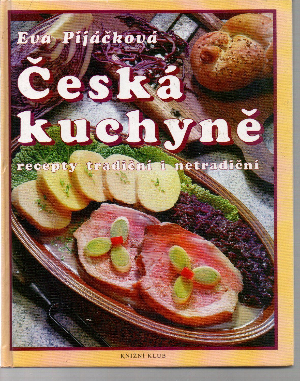 Česká kuchyně: Recepty tradiční i netradiční - Eva Pijáčková