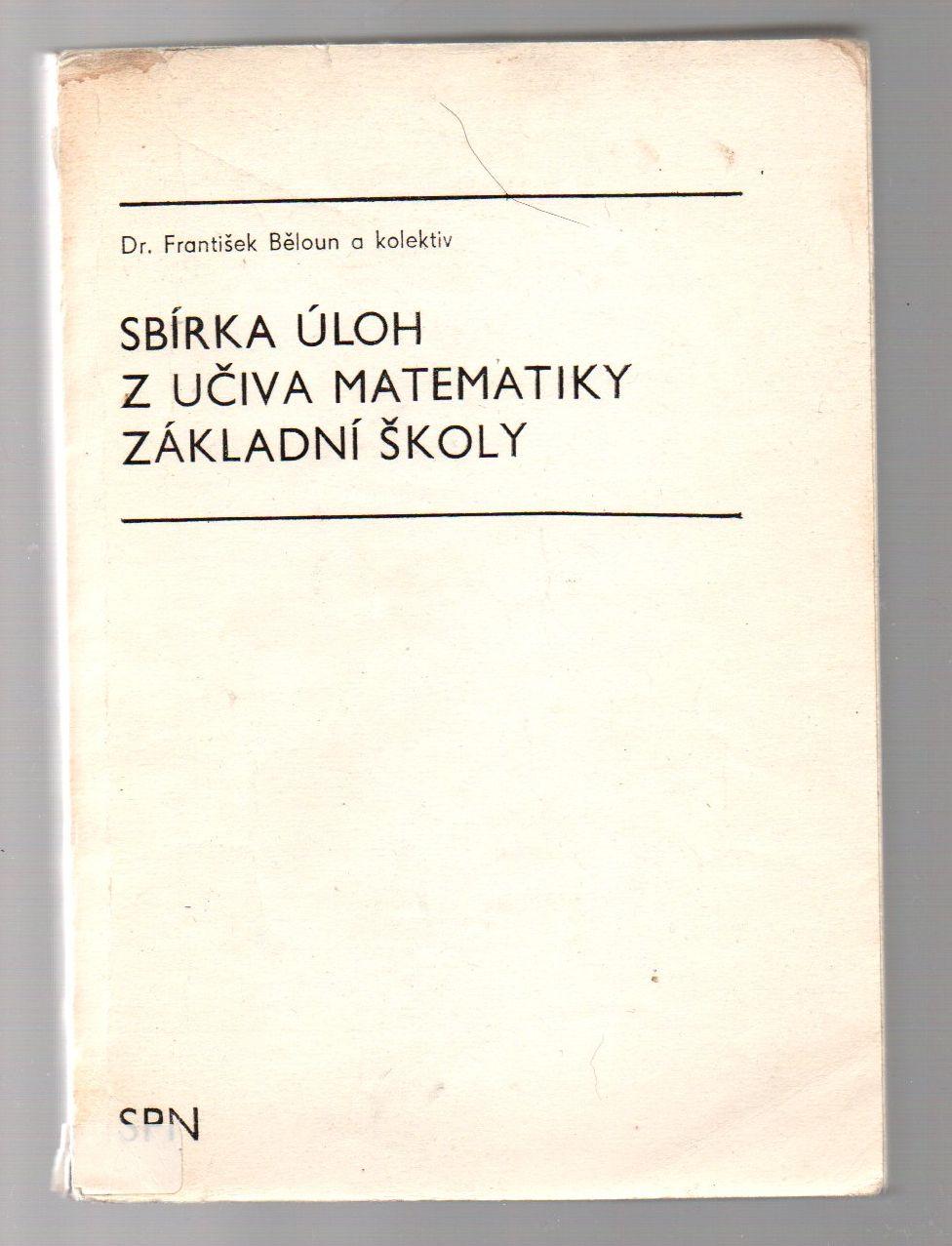 Sbírka úloh z učiva matematiky základní školy - Dr. František Běloun a kolektiv