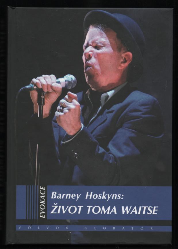 Život Toma Waitse - Barney Hoskyns