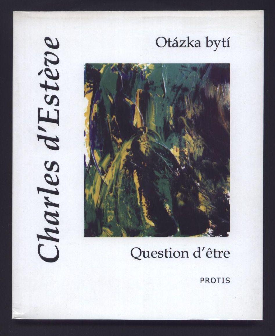 Otázka bytí. Question d'être - Charles d´Estève (česky, francouzsky)