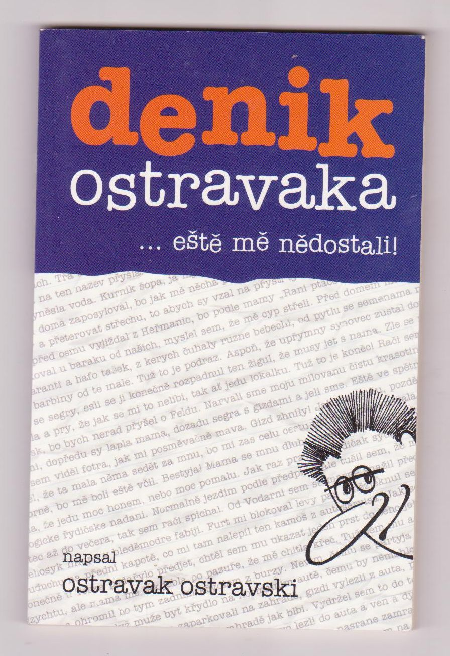 Denik Ostravaka: ... eště mě nědostali! - Ostravak Ostravski
