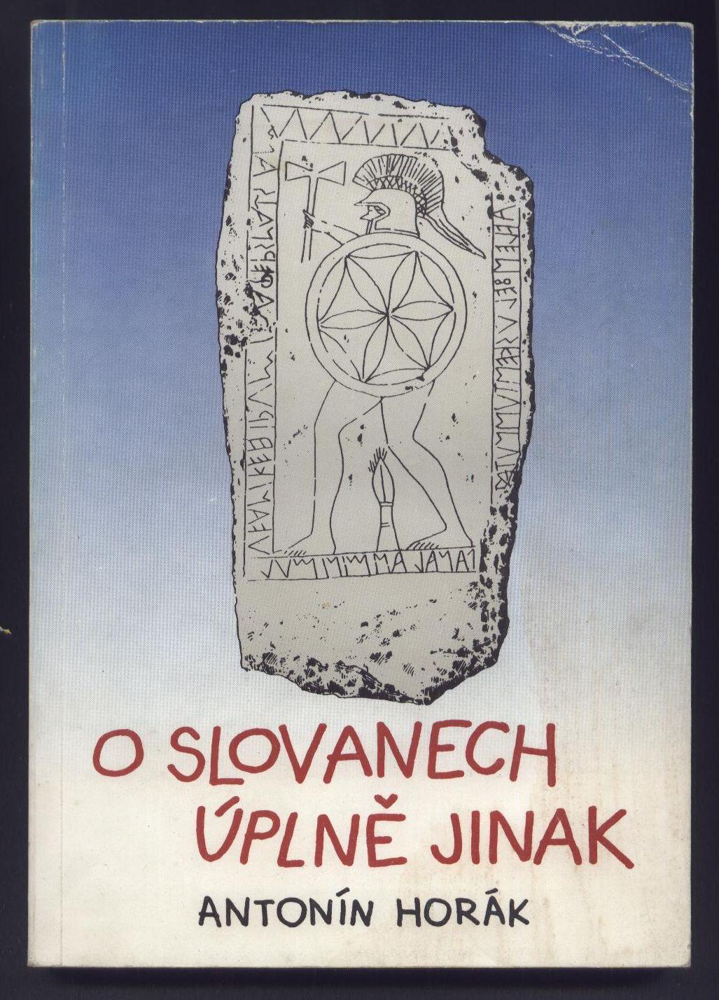 O Slovanech úplně jinak. Co nebylo o Slovanech dosud známo - Antonín Horák