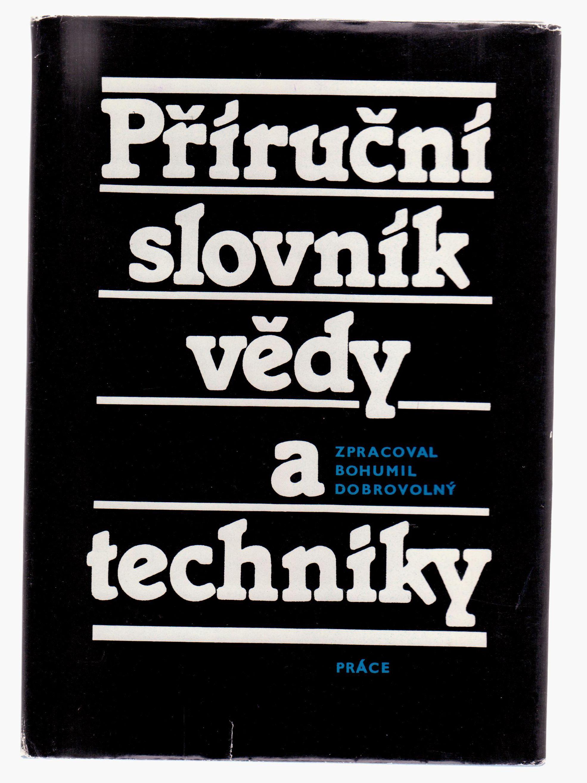 Příruční slovník vědy a techniky - zpracoval Bohumil Dobrovolný