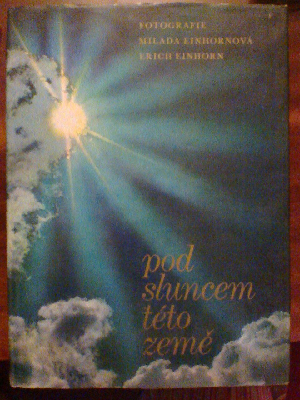 Pod sluncem této země - Milada Einhornová, Erich Einhorn