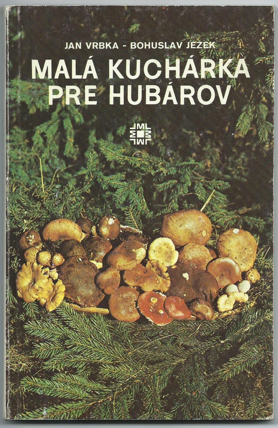 Malá kuchárka pre hubárov - J. Vrbka, B. Ježek (slovensky)