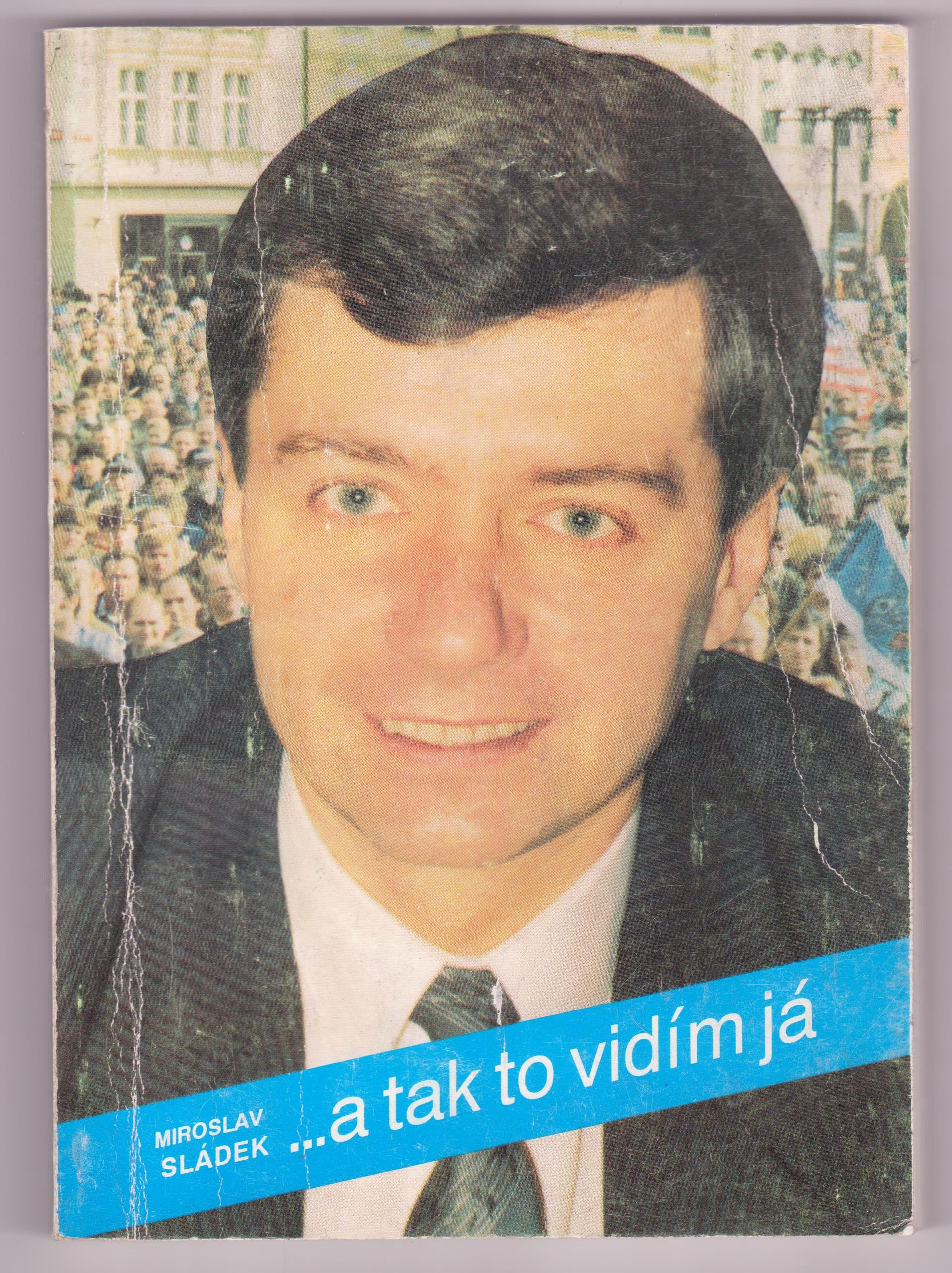 ... a tak to vidím já (Miroslav Sládek) - s podpisem Miroslava Sládka!