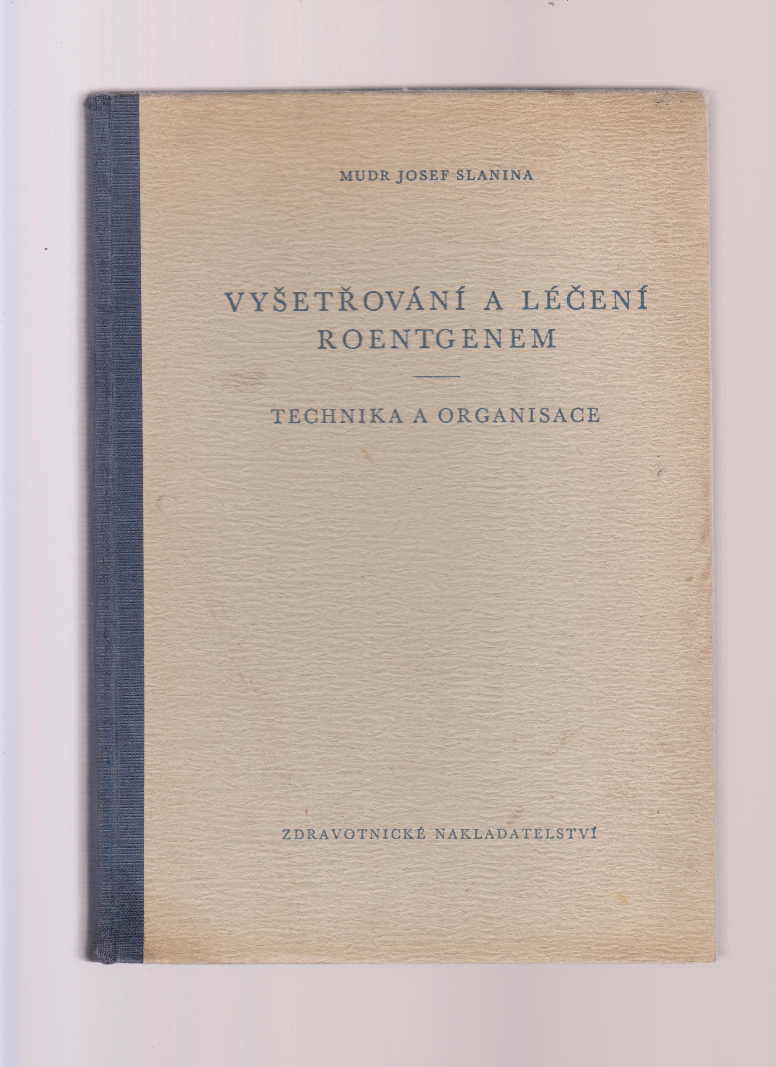 Vyšetřování a léčení Röentgenem - MUDr. Josef Slanina