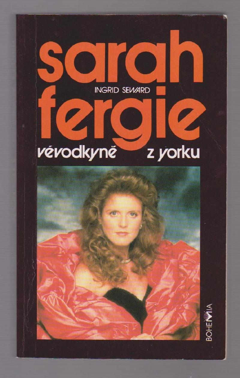 Sarah Fergie: Vévodkyně z Yorku - Indgrid Seward