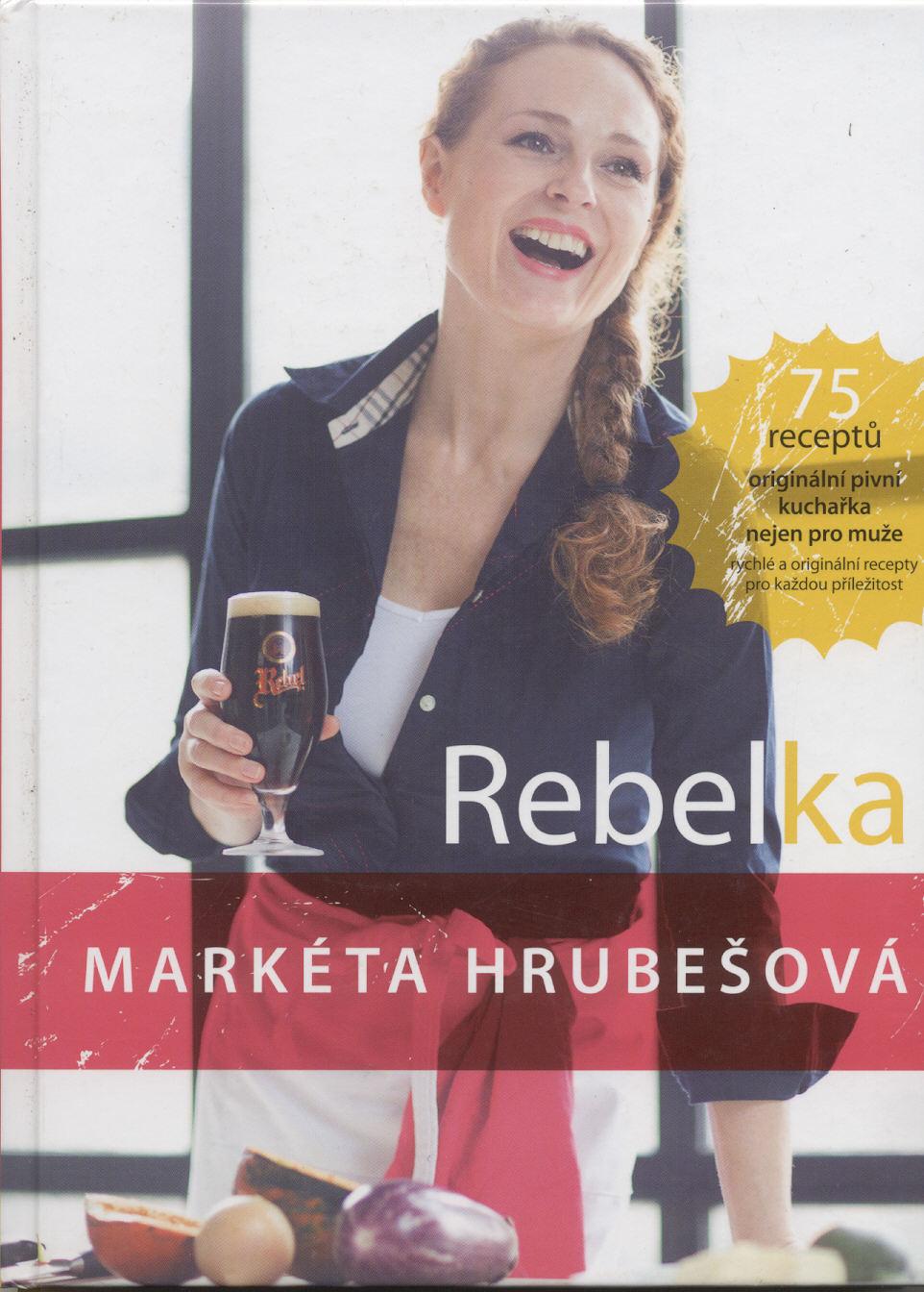 Rebelka (originální pivní kuchařka nejen pro muže) - Markéta Hrubešová