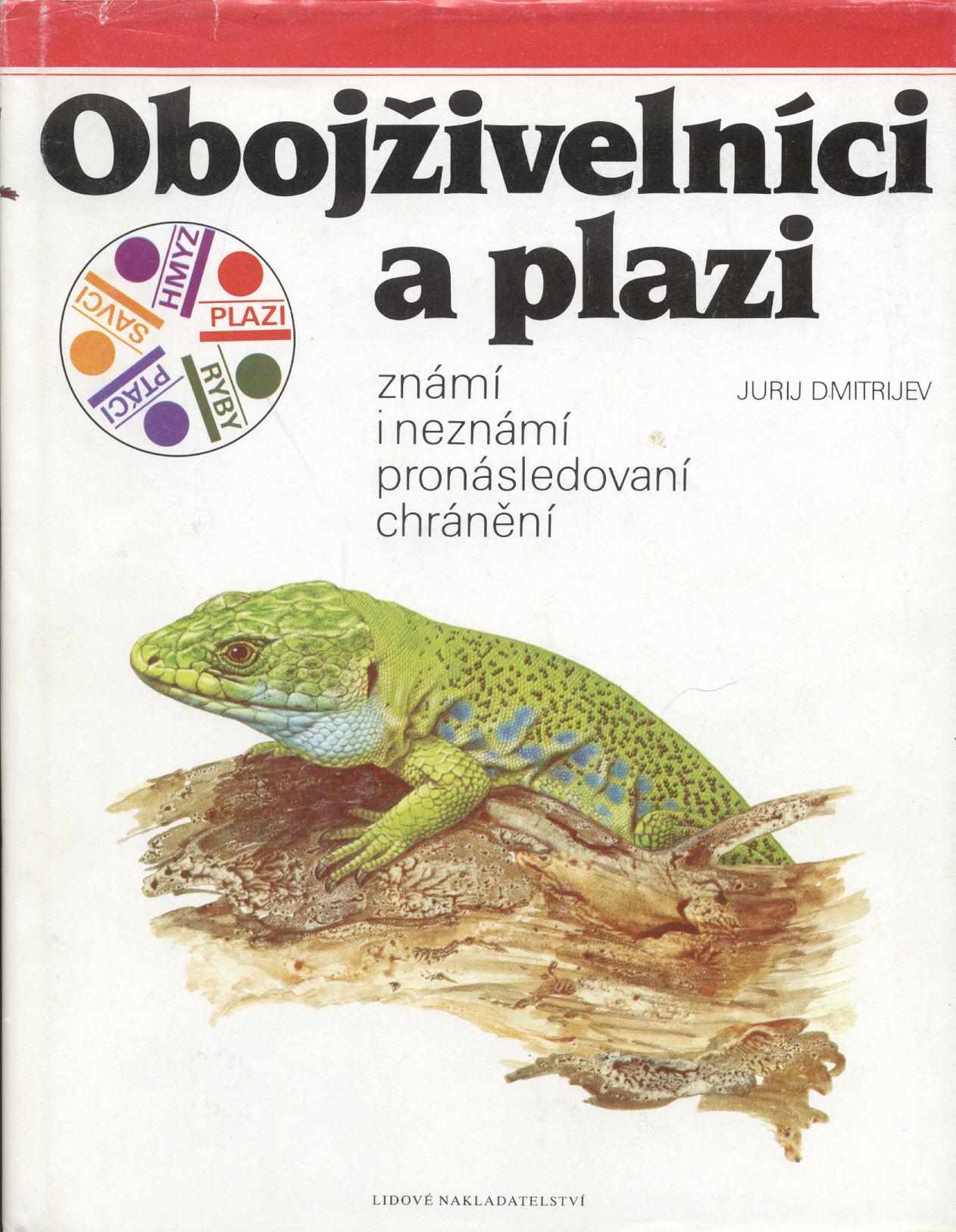 Obojživelníci a plazi známí i neznámí, pronásledovaní i chránění - J. Dmitrijev