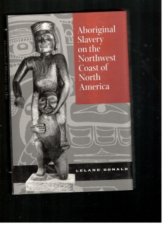 Aboriginal Slavery on the Northwest Coast of North America - Leland Donald