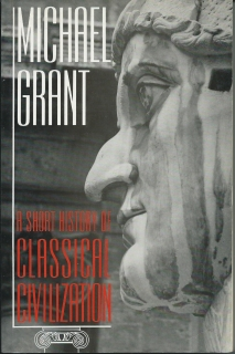 A short history of classical civilization - Michael Grant (anglicky)
